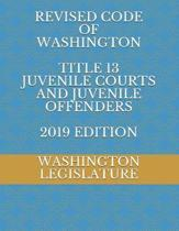 Revised Code of Washington Title 13 Juvenile Courts and Juvenile Offenders 2019 Edition