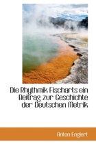 Die Rhythmik Fischarts Ein Beitrag Zur Geschichte Der Deutschen Metrik