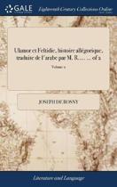 Ulamor Et Feltidie, Histoire All�gorique, Traduite de l'Arabe Par M. R..... ... of 2; Volume 2