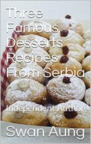 Three Famous Desserts Recipes From Serbia