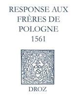 Recueil des opuscules 1566. Response aux frères de Pologne. (1561)