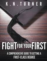 Fight for Your First - A Comprehensive Guide to Getting a First Class Degree