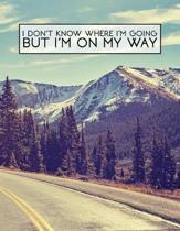 I Don't Know Where I'm Going But I'm on My Way