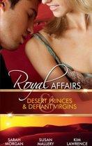Royal Affairs: Desert Princes & Defiant Virgins: The Sheikh's Virgin Princess / The Sheikh and the Virgin Secretary / Desert Prince, Defiant Virgin (Mills & Boon M&B)