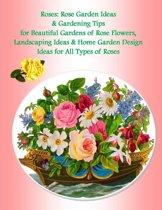 Roses: Rose Garden Ideas & Gardening Tips for Beautiful Gardens of Rose Flowers, Landscaping Ideas & Home Garden Design Ideas for All Types of Roses