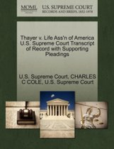 Thayer V. Life Ass'n of America U.S. Supreme Court Transcript of Record with Supporting Pleadings
