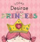 Today Desirae Will Be a Princess