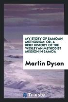 My Story of Samoan Methodism, Or, a Brief History of the Wesleyan Methodist Mission in Samoa