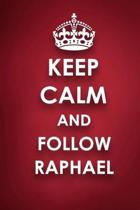 Keep Calm And Follow Raphael: Raphael Diary Journal Notebook