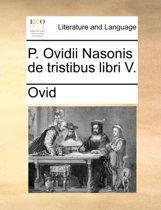 P. Ovidii Nasonis de Tristibus Libri V.