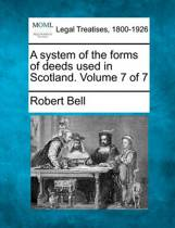 A System of the Forms of Deeds Used in Scotland. Volume 7 of 7