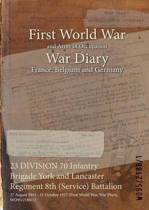 23 Division 70 Infantry Brigade York and Lancaster Regiment 8th (Service) Battalion
