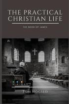 The Practical Christian Life - The Book of James
