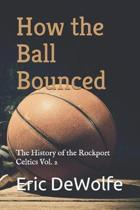 How the Ball Bounced: The History of the Rockport Celtics Vol. 2