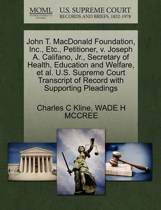 John T. MacDonald Foundation, Inc., Etc., Petitioner, V. Joseph A. Califano, JR., Secretary of Health, Education and Welfare, et al. U.S. Supreme Court Transcript of Record with Supporting Pleadings