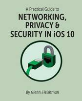 A Practical Guide to Networking, Privacy, & Security in IOS 10