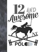 12 And Awesome At Polo: Sketchbook Gift For Polo Players - Horseback Ball & Mallet Sketchpad To Draw And Sketch In