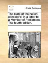 The State of the Nation Consider'd, in a Letter to a Member of Parliament. the Fourth Edition.