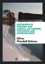 Mechanism in Thought and Morals, an Address; With Notes and Afterthoughts