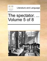 The Spectator. ... Volume 5 of 8