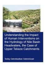 Understanding the Impact of Human Interventions on the Hydrology of Nile Basin Headwaters, the Case of Upper Tekeze Catchments