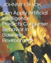 Can Apply Artificial Intelligence Predicts Consumer Behavior In Business Environment