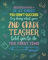 If At First You Don't Succeed Try Doing What Your 2nd Grade Teacher Told You To Do The First Time: Dot Grid Notebook and Appreciation Gift for Second