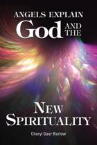 Angels Explain God and the New Spirituality