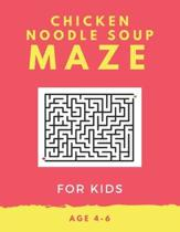 Chicken Noodle Soup Maze For Kids Age 4-6: 40 Brain-bending Challenges, An Amazing Maze Activity Book for Kids, Best Maze Activity Book for Kids, Grea