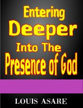 Entering Deeper Into The Presence Of God