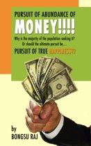 Pursuit of Abundance of Money!!!!