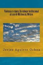 Violencia y crimen. Un enfoque institucional al caso de Michoac n, M xico.