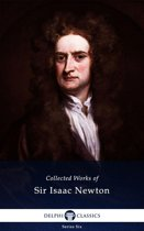 Complete Works of Sir Isaac Newton (Delphi Classics)
