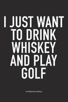 I Just Want to Drink Whiskey and Play Golf