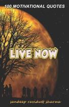 Live Now: 100 Motivational Quotes