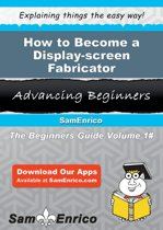 How to Become a Display-screen Fabricator