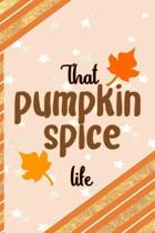 That Pumpkin Spice Life: All Purpose 6x9 Blank Lined Notebook Journal Way Better Than A Card Trendy Unique Gift Orange Gold Pumpking