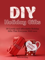 DIY Holiday Gifts: 30 Lovely and Affordable Holiday Gifts That Everyone Will Love