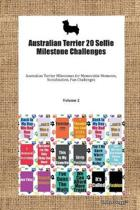 Australian Terrier 20 Selfie Milestone Challenges Australian Terrier Milestones for Memorable Moments, Socialization, Fun Challenges Volume 2