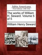 The Works of William H. Seward. Volume 5 of 5