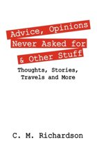 Advice, Opinions Never Asked for & Other Stuff