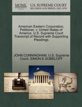American Eastern Corporation, Petitioner, V. United States of America. U.S. Supreme Court Transcript of Record with Supporting Pleadings
