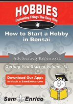 How to Start a Hobby in Bonsai
