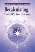 Recalculating...the GPS for the Soul