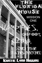 The Florida House Mission One Vampires, Bigfoot, Elvis, and the Bates Motel (vampire horror paranormal parody)