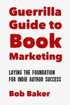 The Guerrilla Guide to Book Marketing