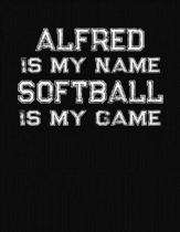 Alfred Is My Name Softball Is My Game: Softball Themed College Ruled Compostion Notebook - Personalized Gift for Alfred