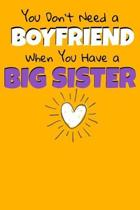 You Don't Need A Boyfriend When You Have A Big Sister: Notebook Gift For Big Sister 120 Dot Grid Page