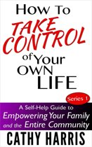 How To Take Control Of Your Own Life: A Self-Help Guide to Empowering Your Family and the Entire Community (Series 1)