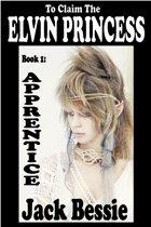 To Claim the Elvin Princess: Apprentice